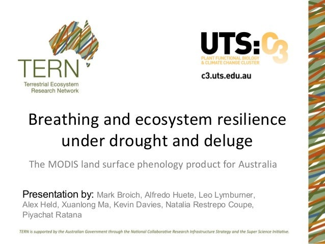 Breathing and ecosystem resilience     under drought and deluge The MODIS land surface phenology product for AustraliaPres...