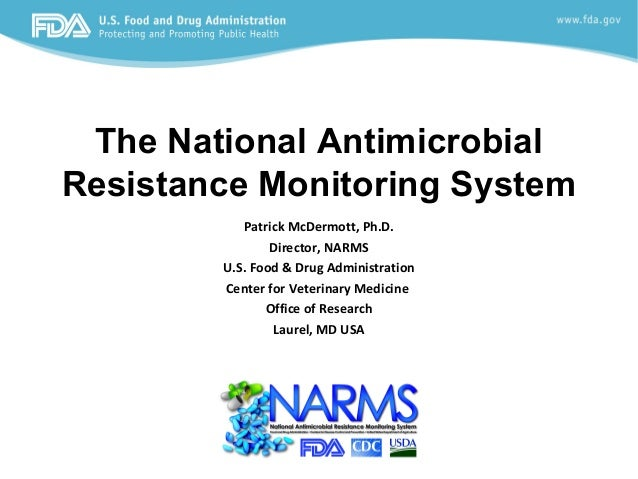 The National AntimicrobialResistance Monitoring System           Patrick McDermott, Ph.D.                Director, NARMS  ...