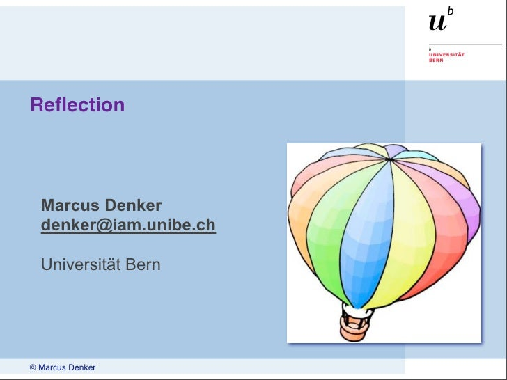 Reflection       Marcus Denker   denker@iam.unibe.ch    Universität Bern     © Marcus Denker