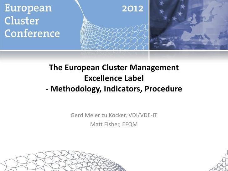 The European Cluster Management          Excellence Label- Methodology, Indicators, Procedure      Gerd Meier zu Köcker, V...