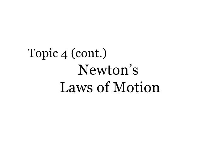 Newton's  Laws of Motion Topic 4 (cont.)