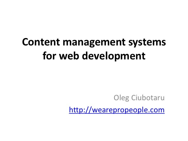 Content management systems    for web development                    Oleg Ciubotaru        http://wearepropeople.com
