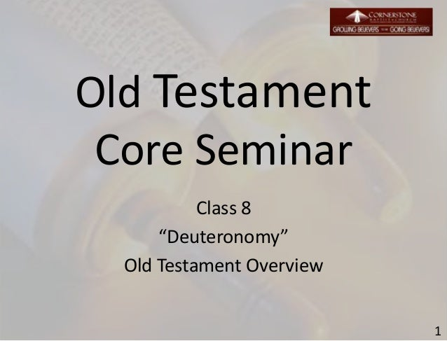 "Old Testament Core Seminar Class 8 ""Deuteronomy"" Old Testament Overview 1"