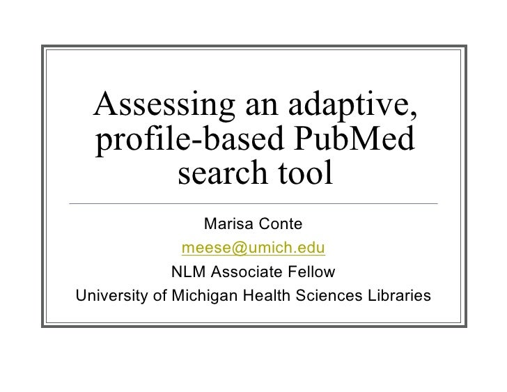 Assessing an adaptive,   profile-based PubMed         search tool                   Marisa Conte                meese@umic...
