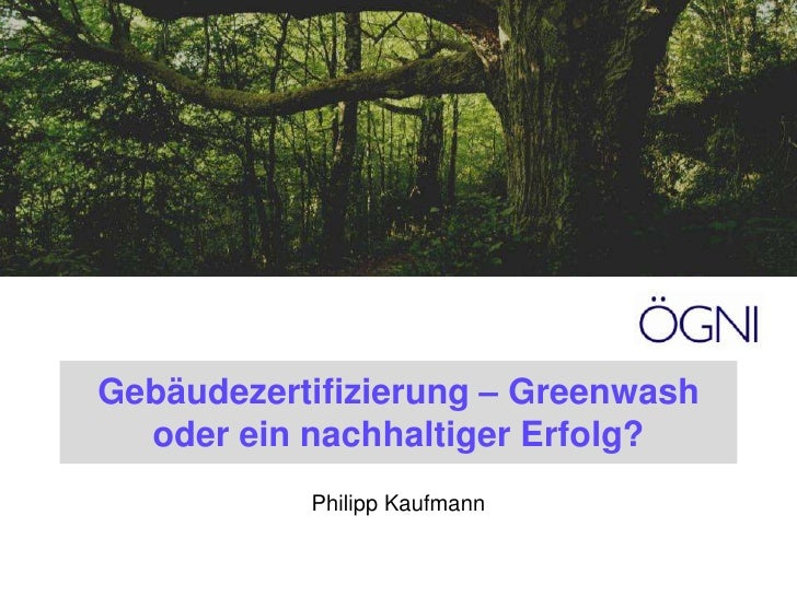 Gebäudezertifizierung – Greenwash oder ein nachhaltiger Erfolg?<br />Philipp Kaufmann<br />