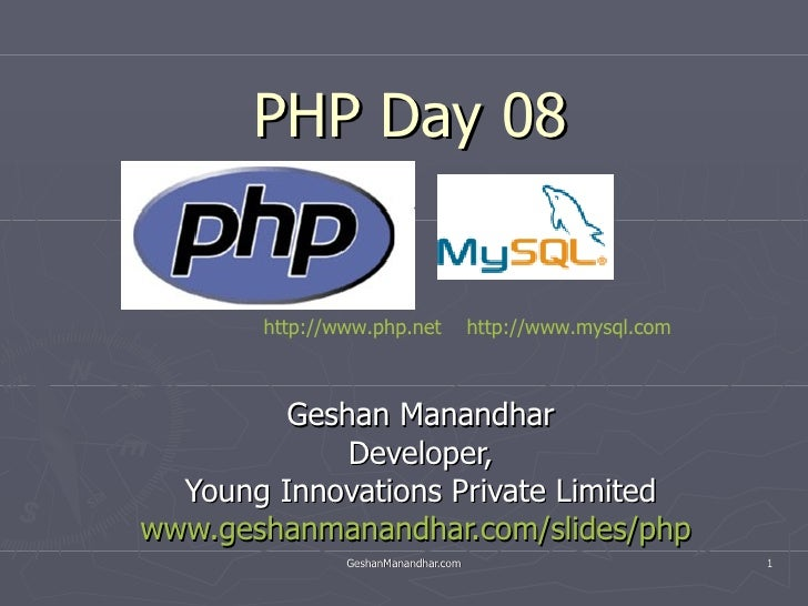 PHP Day 08 Geshan Manandhar Developer, Young Innovations Private Limited www.geshanmanandhar.com/slides/php   http://www.p...