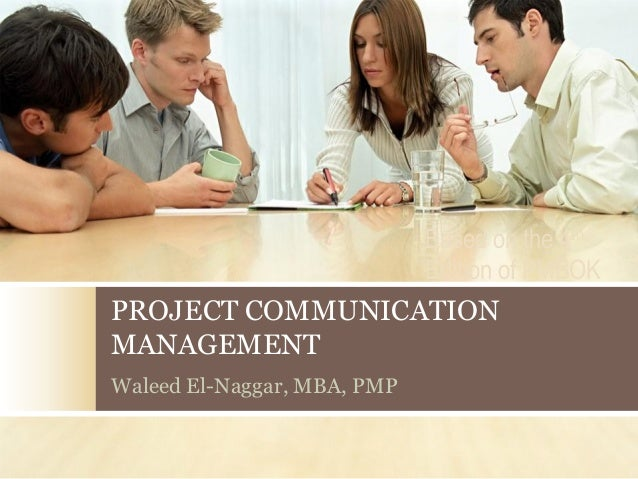 Based on the 4th                             Edition of PMBOKPROJECT COMMUNICATIONMANAGEMENTWaleed El-Naggar, MBA, PMP