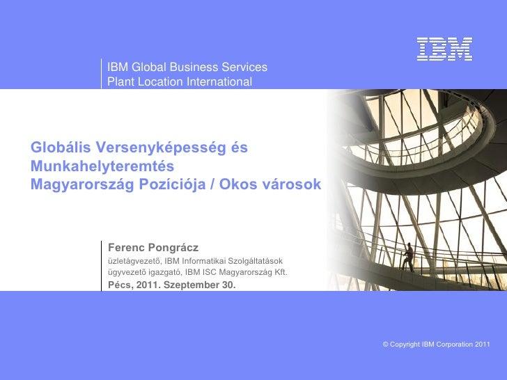 IBM Global Business Services         Plant Location InternationalGlobális Versenyképesség ésMunkahelyteremtésMagyarország ...