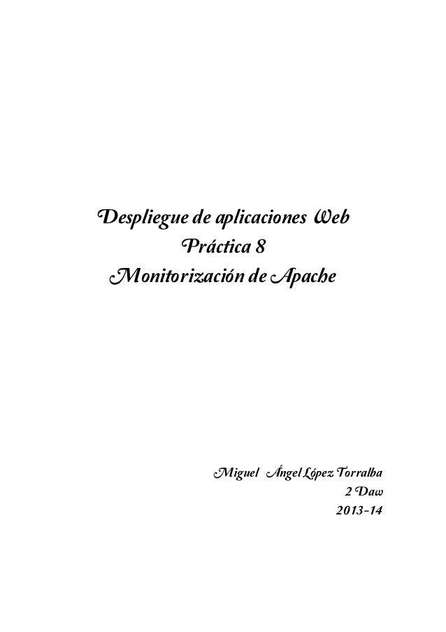 Despliegue de aplicaciones Web Práctica 8 Monitorización de Apache  Miguel ´´Ángel López Torralba 2´Daw 2013-14