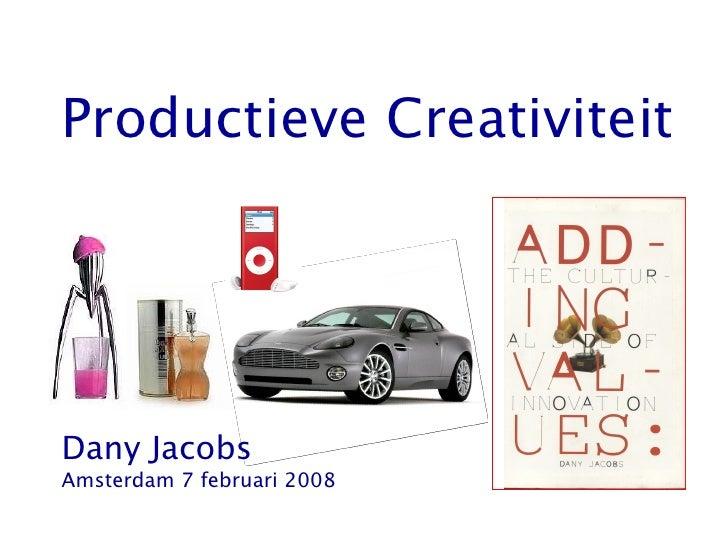 Productieve Creativiteit Dany Jacobs Amsterdam 7 februari 2008