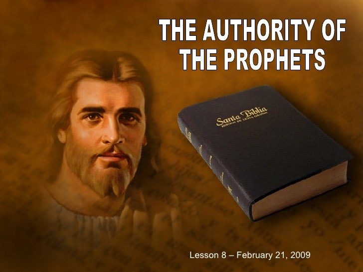 THE AUTHORITY OF THE PROPHETS Lesson 8 – February 21, 2009