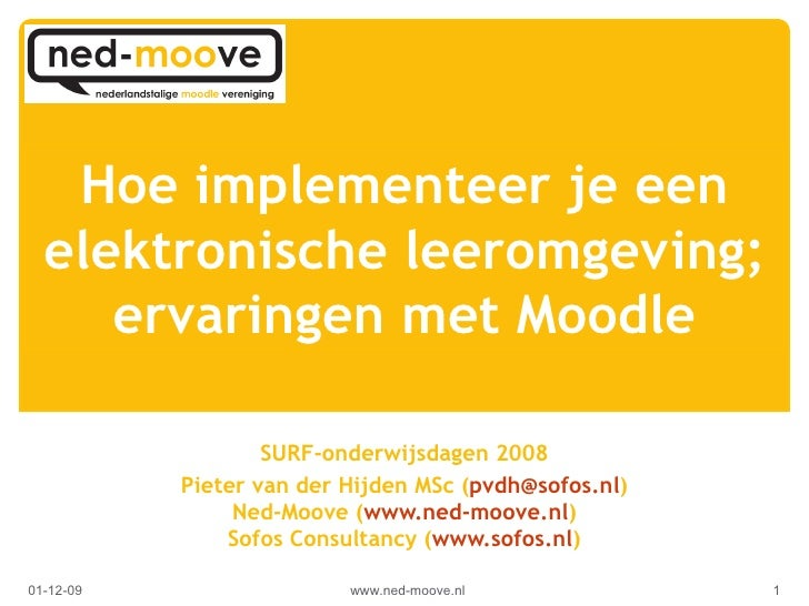 Hoe implementeer je een elektronische leeromgeving; ervaringen met Moodle SURF-onderwijsdagen 2008 Pieter van der Hijden M...
