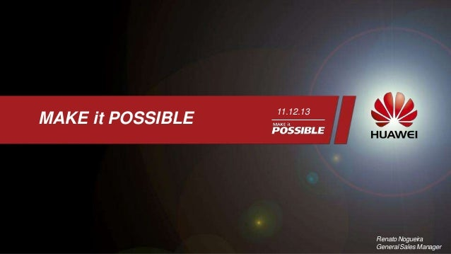MAKE it POSSIBLE  11.12.13  Renato Nogueira General Sales Manager
