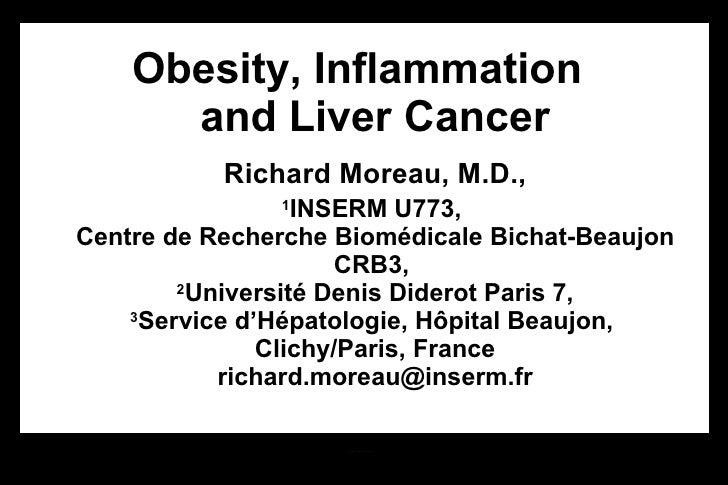<ul><li>Obesity, Inflammation  and Liver Cancer Richard Moreau, M.D., 1 INSERM U773,  Centre de Recherche Biomédicale Bich...