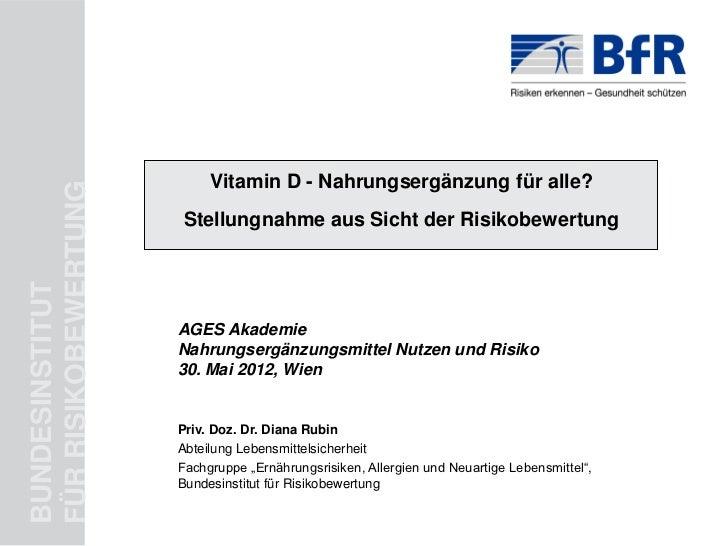 Vitamin D - Nahrungsergänzung für alle?FÜR RISIKOBEWERTUNG                       Stellungnahme aus Sicht der Risikobewertu...