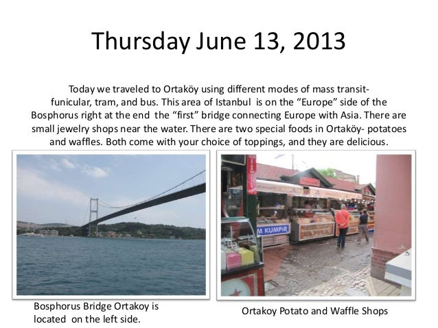 Thursday June 13, 2013 Today we traveled to Ortaköy using different modes of mass transitfunicular, tram, and bus. This ar...