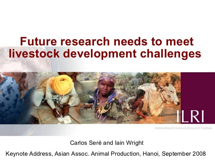 Future research needs to meet  livestock development challenges                           Carlos Seré and Iain Wright Keyn...