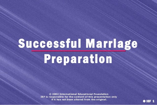 Successful Marriage Preparation © 2002 International Educational Foundation IEF is responsible for the content of this pre...