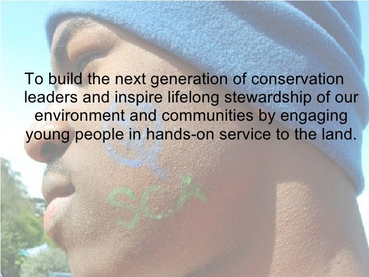 <ul><li>To build the next generation of conservation leaders and inspire lifelong stewardship of our environment and commu...