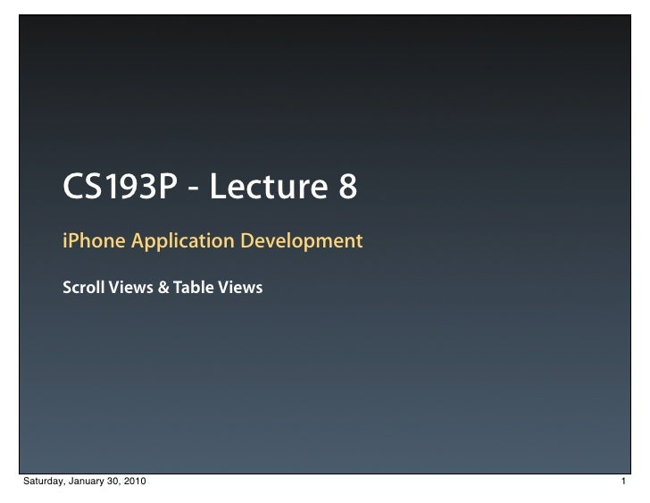 CS193P - Lecture 8        iPhone Application Development        Scroll Views & Table ViewsSaturday, January 30, 2010      ...