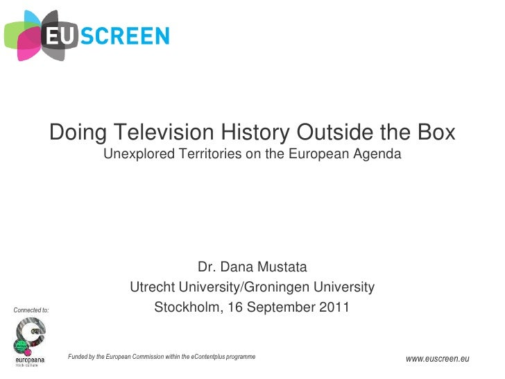 Doing Television History Outside the BoxUnexplored Territories on the European Agenda<br />Dr. Dana Mustata<br />Utrecht U...