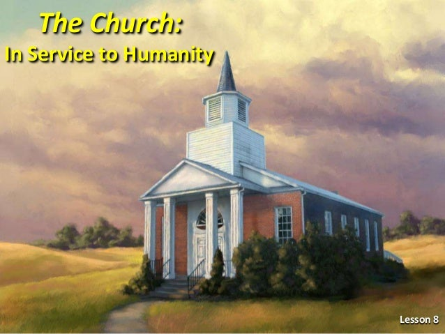 Lesson 8 The Church: In Service to Humanity