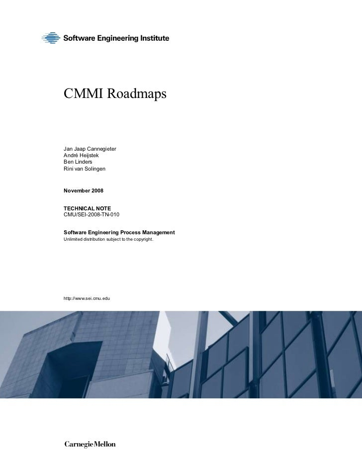 CMMI RoadmapsJan Jaap CannegieterAndré HeijstekBen LindersRini van SolingenNovember 2008TECHNICAL NOTECMU/SEI-2008-TN-010S...