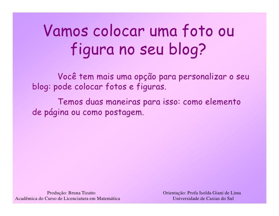 Vamos colocar uma foto ou                figura no seu blog?               Você tem mais uma opção para personalizar o seu...