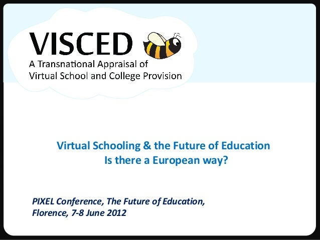 Virtual Schooling & the Future of Education               Is there a European way?PIXEL Conference, The Future of Educatio...