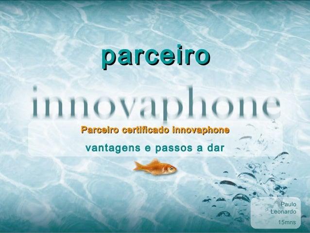parceiroParceiro certificado innovaphone vantagens e passos a dar                                      Paulo              ...