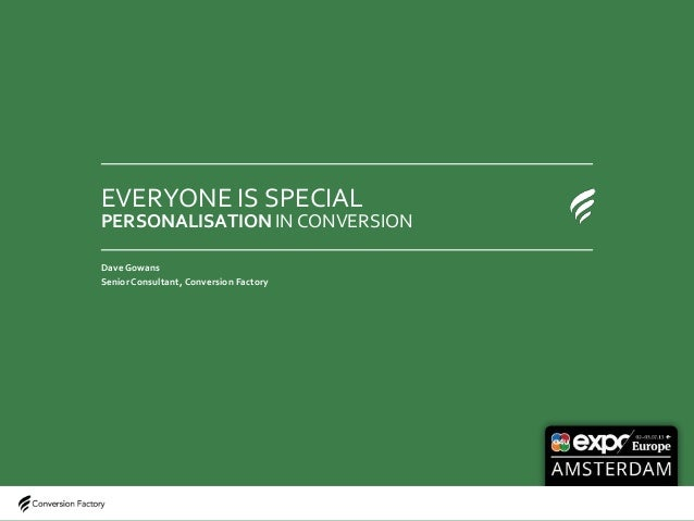 Slide 1@conversionfac#A4US1 EVERYONE IS SPECIAL PERSONALISATION IN CONVERSION Dave Gowans Senior Consultant, Conversion Fa...
