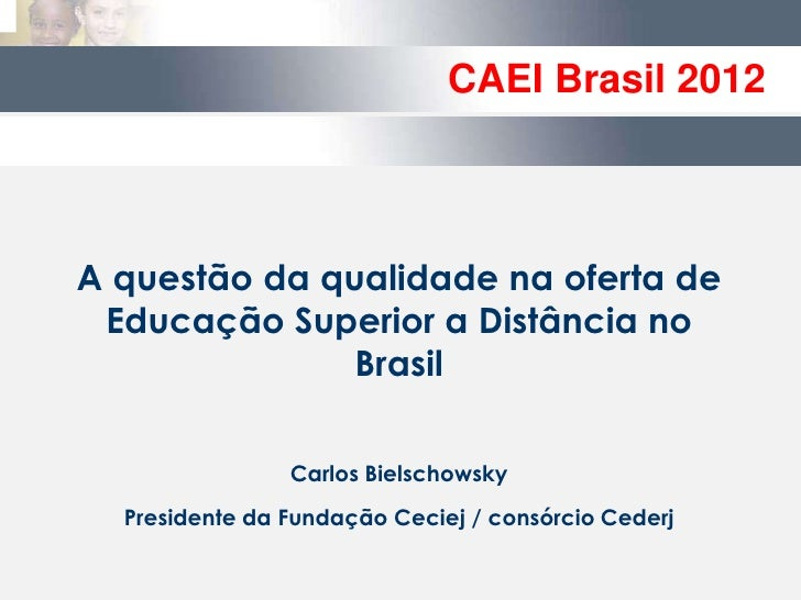 CAEI Brasil 2012A questão da qualidade na oferta de Educação Superior a Distância no               Brasil                C...