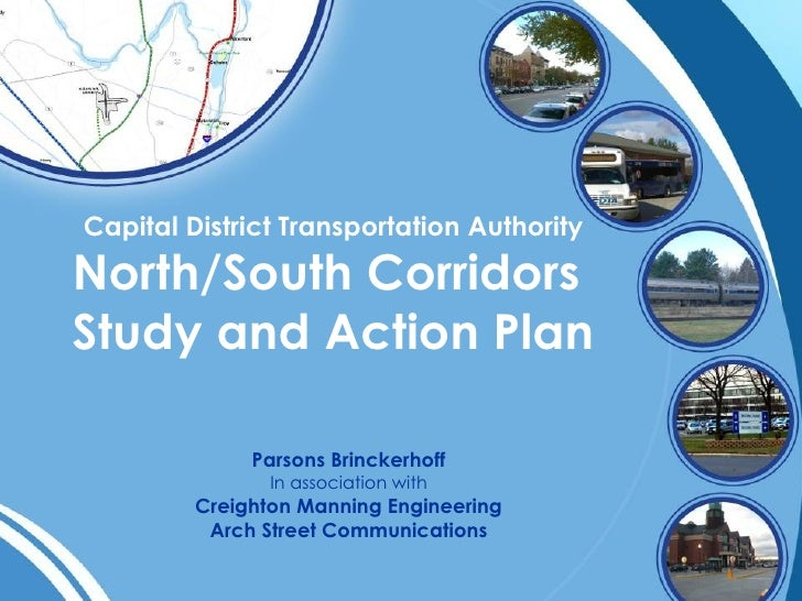 Capital District Transportation Authority North/South Corridors  Study and Action Plan Parsons Brinckerhoff In association...