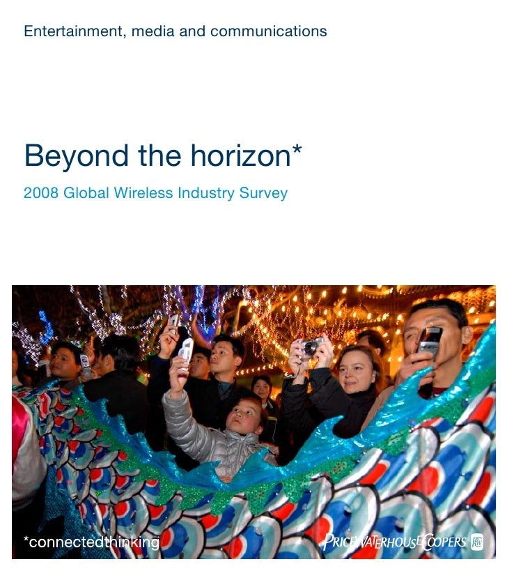 Entertainment, media and communications     Beyond the horizon* 2008 Global Wireless Industry Survey