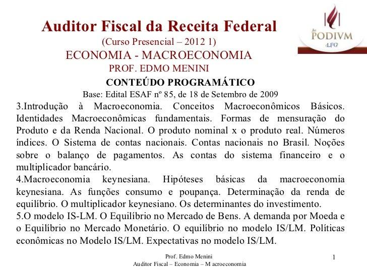 Auditor Fiscal da Receita Federal (Curso Presencial – 2012 1) ECONOMIA - MACROECONOMIA PROF. EDMO MENINI <ul><li>CONTEÚDO ...