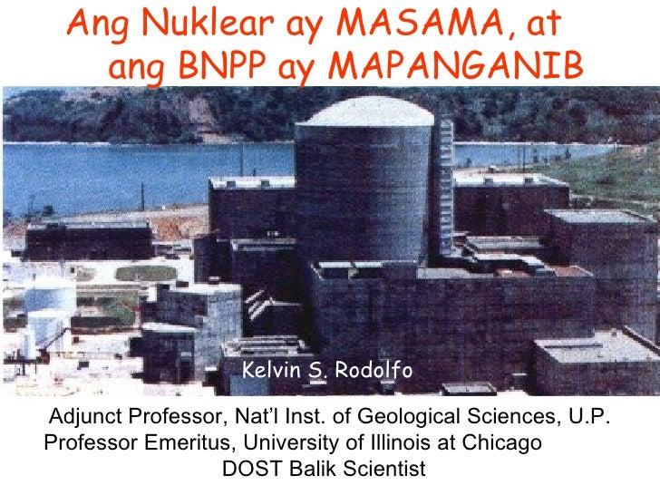 Ang Nuklear ay MASAMA, at  ang BNPP ay MAPANGANIB   Adjunct Professor, Nat'l Inst. of Geological Sciences, U.P. Professor ...