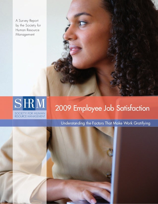 A Survey Reportby the Society forHuman ResourceManagement                     2009 Employee Job Satisfaction              ...