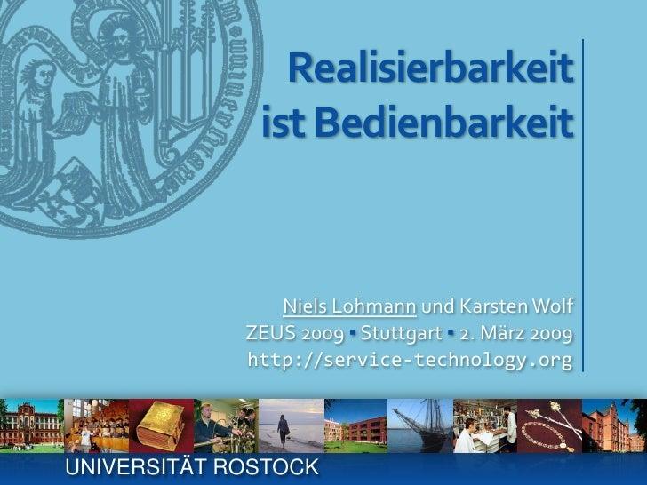 Realisierbarkeitist Bedienbarkeit<br />Niels Lohmann und Karsten Wolf<br />ZEUS 2009 ▪ Stuttgart ▪ 2. März 2009<br />http:...