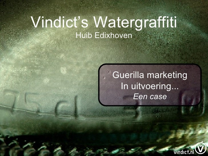 Vindict's Watergraffiti Huib Edixhoven Guerilla marketing In uitvoering... Een case