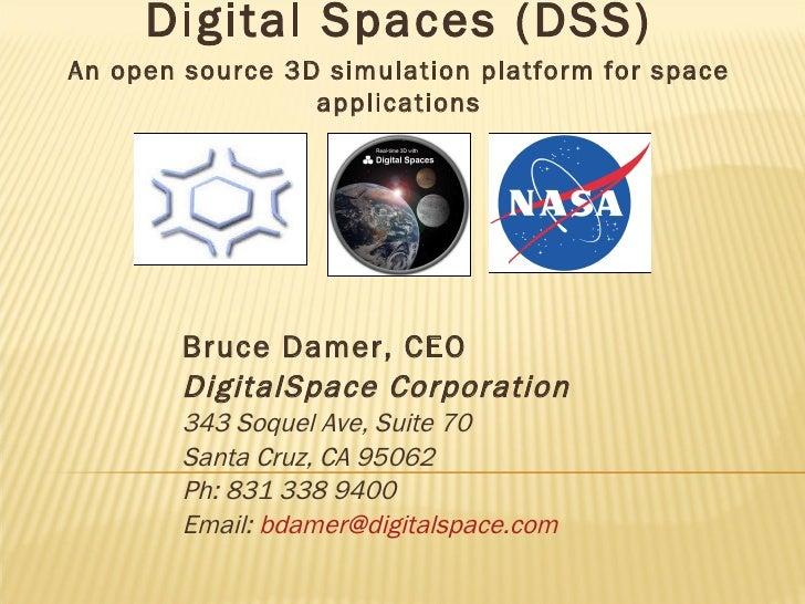 Bruce Damer, CEO DigitalSpace Corporation 343 Soquel Ave, Suite 70 Santa Cruz, CA 95062 Ph: 831 338 9400 Email:  [email_ad...