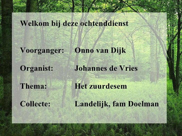 Welkom bij deze ochtenddienst Voorganger:  Onno van Dijk Organist:  Johannes de Vries Thema:  Het zuurdesem Collecte:  Lan...