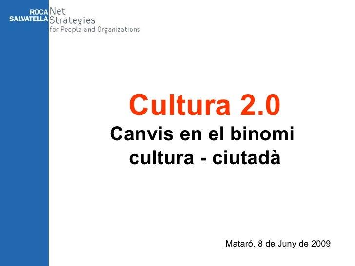 Mataró, 8 de Juny de 2009 Cultura 2.0 Canvis en el binomi  cultura - ciutadà