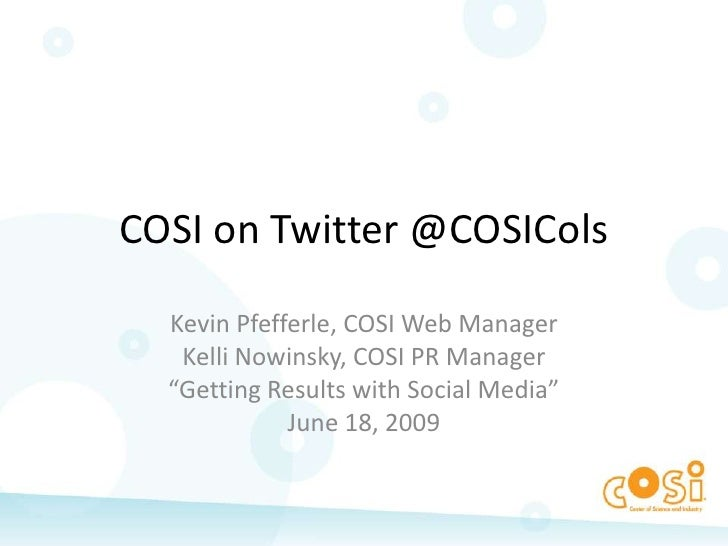 """COSI on Twitter @COSICols<br />Kevin Pfefferle, COSI Web Manager<br />Kelli Nowinsky, COSI PR Manager<br />""""Getting Result..."""