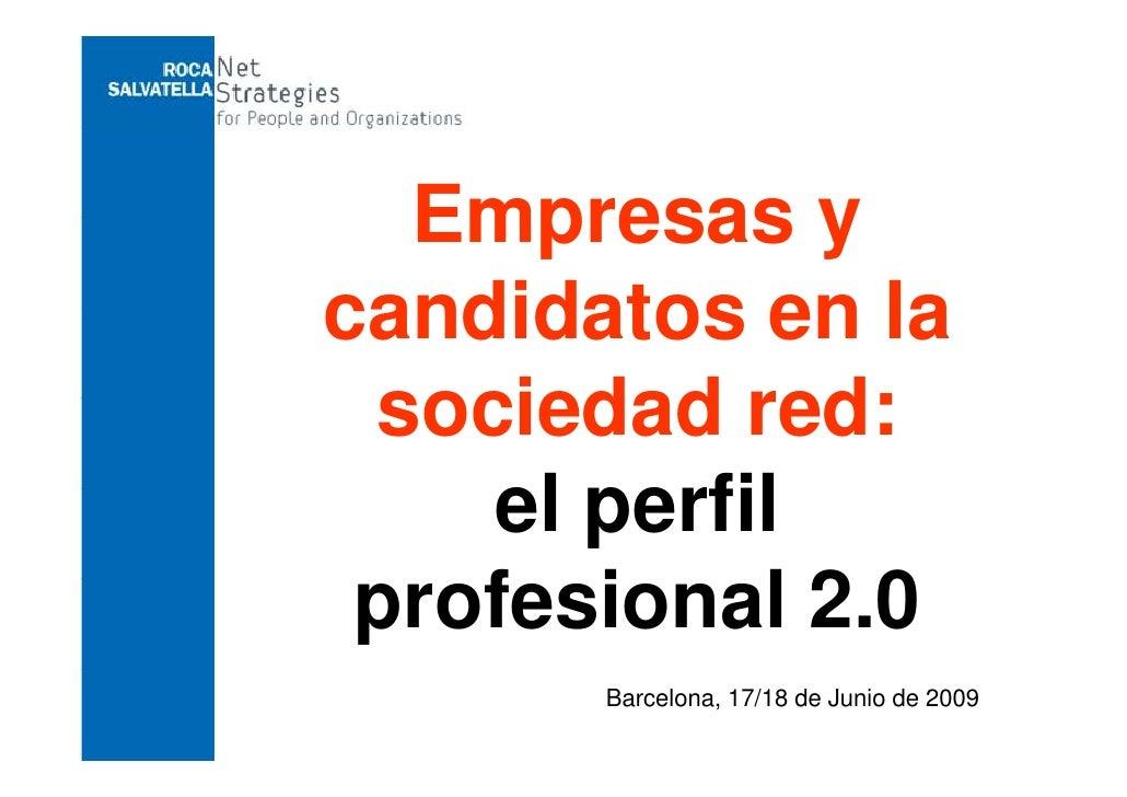 Empresas y candidatos en la  sociedad red:     el perfil       l   fil  profesional 2.0     f i     l20        Barcelona, ...