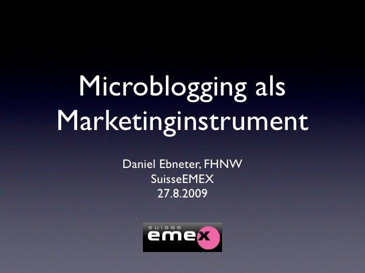 Microblogging als Marketinginstrument     Daniel Ebneter, FHNW          SuisseEMEX           27.8.2009