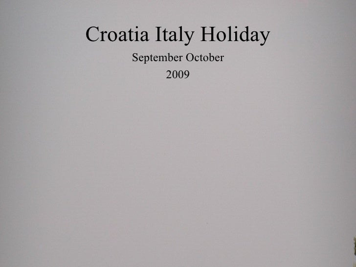 Croatia Italy Holiday     September October           2009
