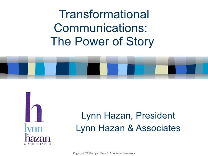 Transformational Communications:  The Power of Story  Lynn Hazan, President Lynn Hazan & Associates