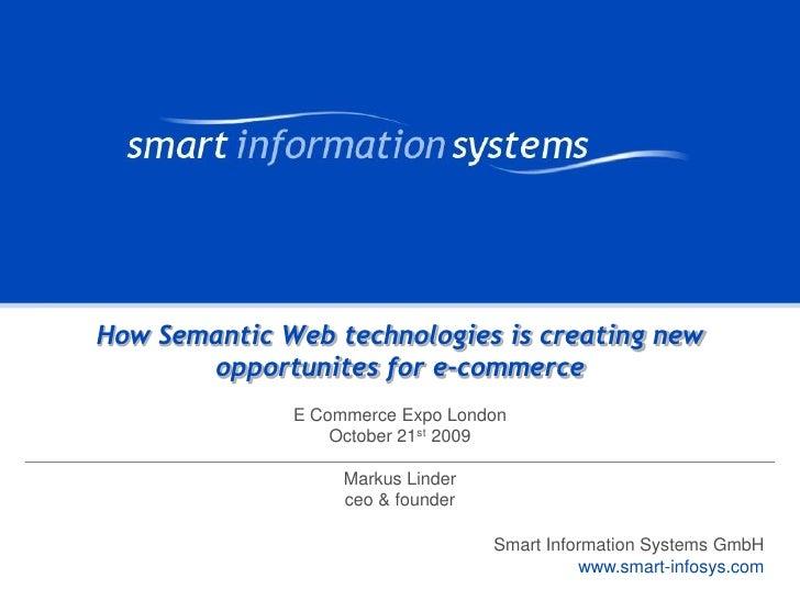 E-Commerce Expo London 2009: How Semantic Web technologies is creating new opportunites for e-commerce