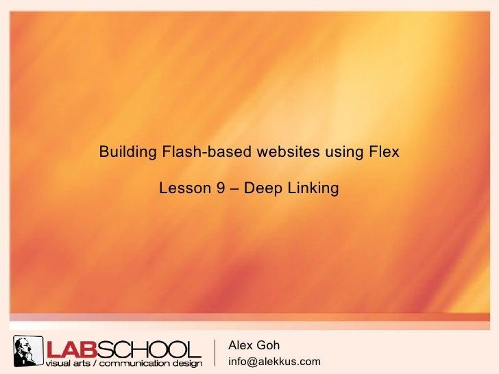 Building Flash-based websites using Flex         Lesson 9 – Deep Linking                      Alex Goh                  in...