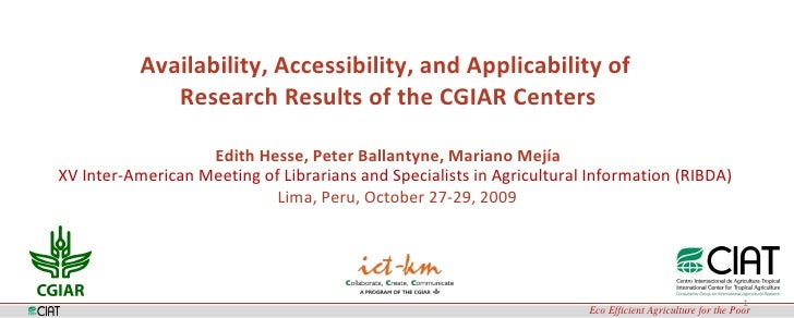 Availability, Accessibility, and Applicability of  Research Results of the CGIAR Centers Edith Hesse, Peter Ballantyne, ...